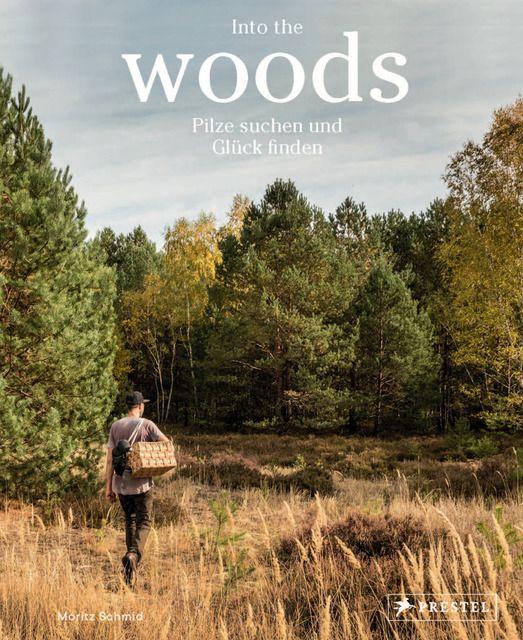 Schmid, Moritz: Into the Woods: Pilze suchen und Glück finden