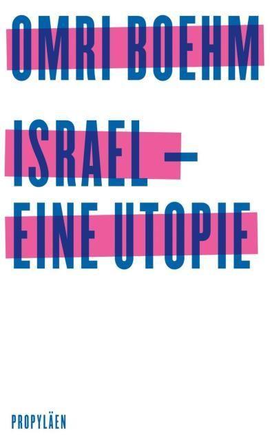 Boehm, Omri: Israel - eine Utopie