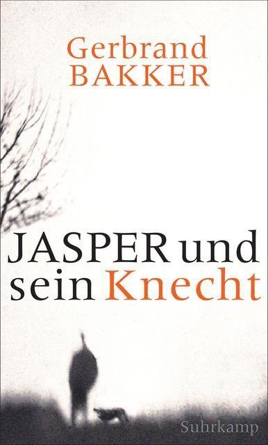 Bakker, Gerbrand: Jasper und sein Knecht