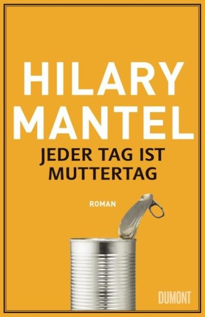 Mantel, Hilary: Jeder Tag ist Muttertag