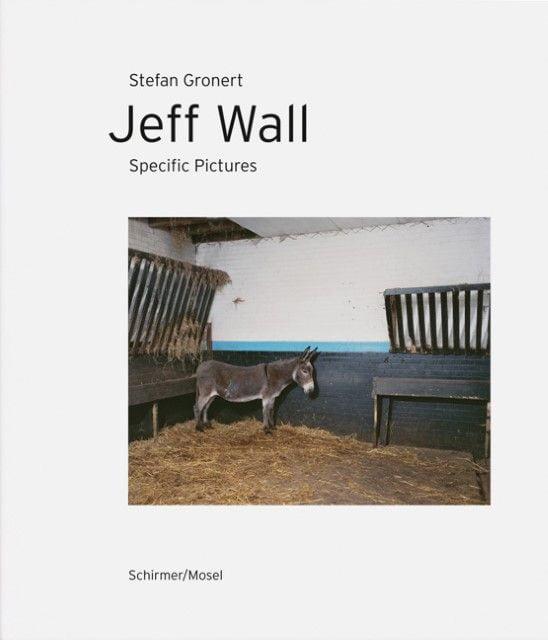 Gronert, Stefan/Wall, Jeff: Jeff Wall - Specific Pictures