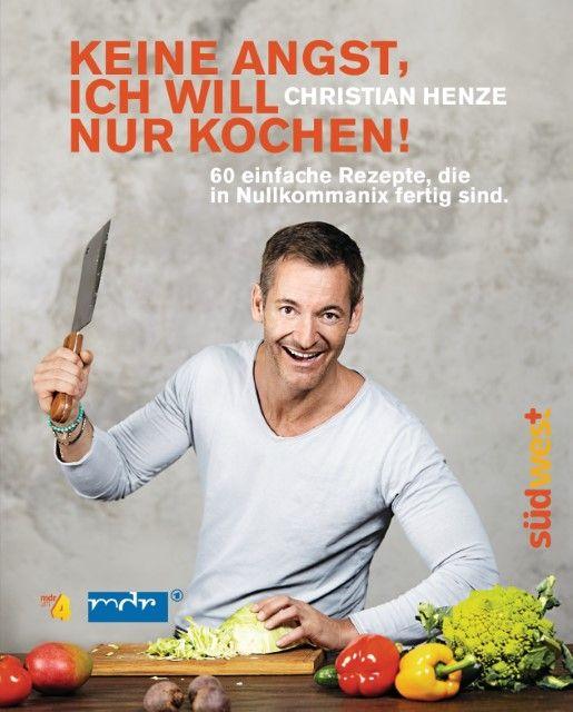 Henze, Christian: Keine Angst, ich will nur kochen!