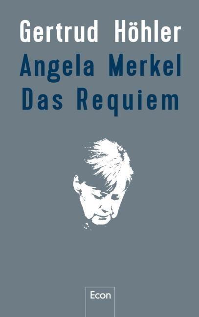 Höhler, Gertrud: Angela Merkel - Das Requiem