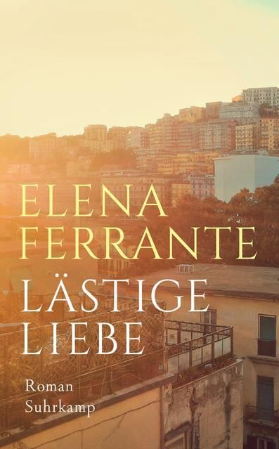 Ferrante, Elena: Lästige Liebe
