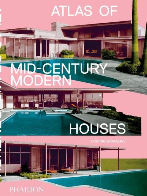 Bradbury, Dominic: Atlas of Mid-Century Modern Houses