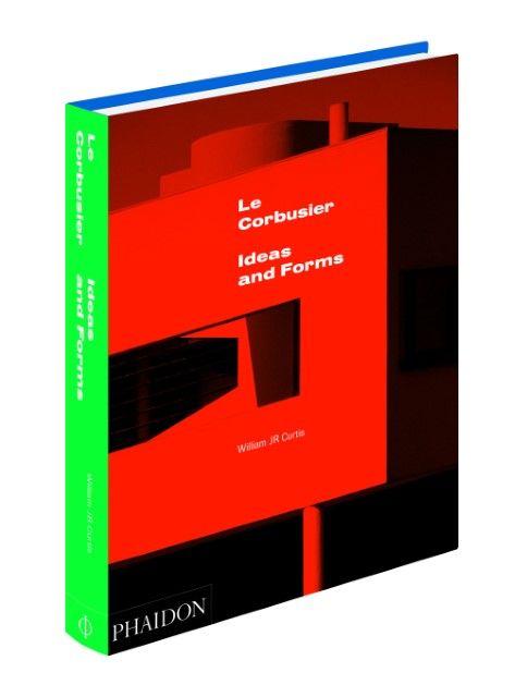 Curtis, William J R: Le Corbusier: Ideas & Forms