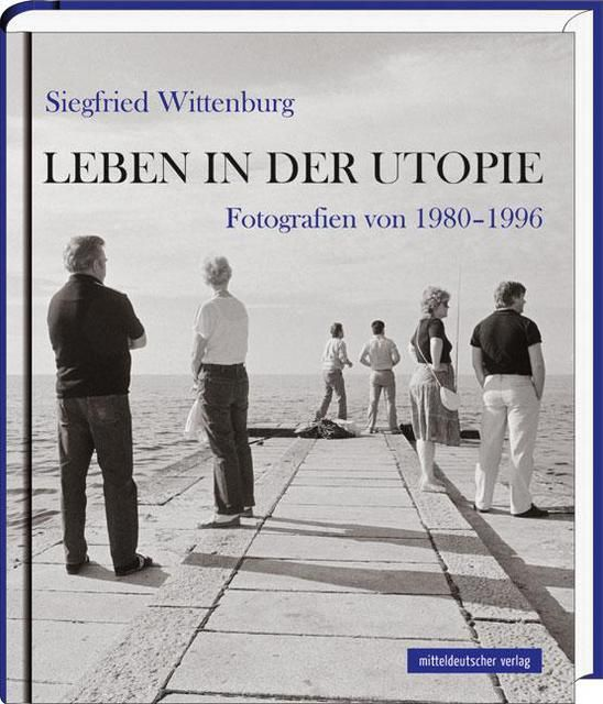 Wittenburg, Siegfried: Leben in der Utopie