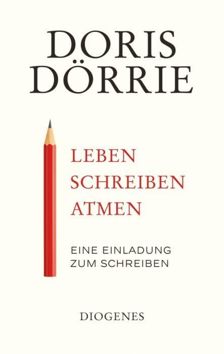 Dörrie, Doris: Leben, schreiben, atmen