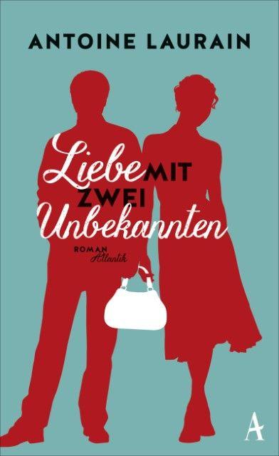 Laurain, Antoine: Liebe mit zwei Unbekannten