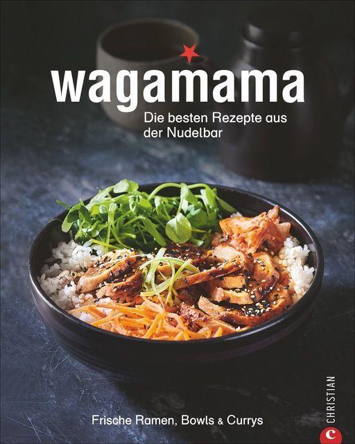: Wagamama. Die besten Rezepte aus der Nudelbar