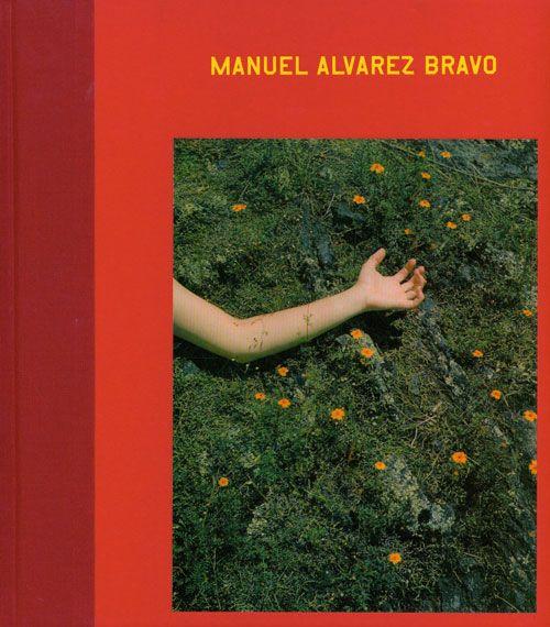Manuel Alvarez Bravo: Manuel Alvarez Bravo