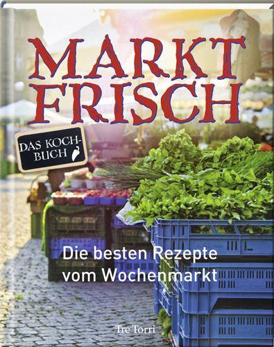 : Marktfrisch - Das Kochbuch