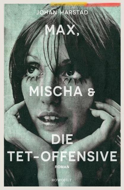 Harstad, Johan: Max, Mischa und die Tet-Offensive