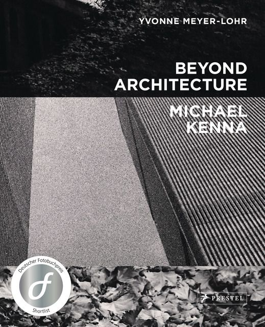 Kenna, Michael: Michael Kenna Beyond Architecture