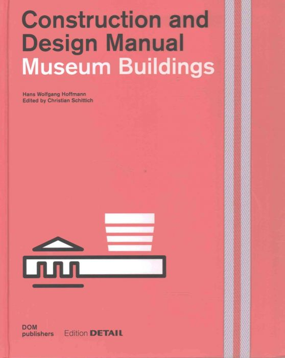 Christian Schittich: Museum Buildings: Construction and Design Manual