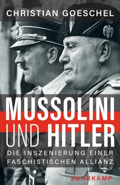 Goeschel, Christian: Mussolini und Hitler