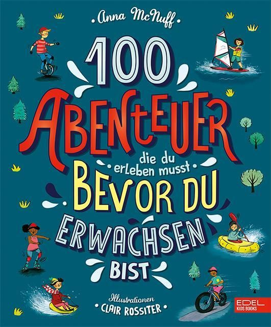 McNuff, Anna: 100 Abenteuer die du erleben musst, bevor du erwachsen bist