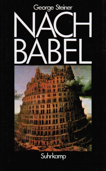 George Steiner: Nach Babel. Aspekte der Sprache und der Übersetzung