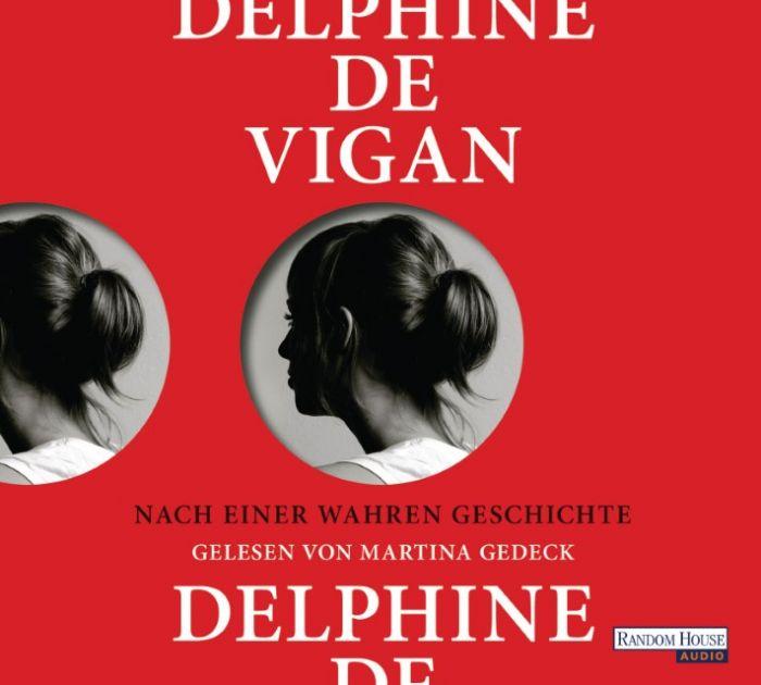 Vigan, Delphine de: Nach einer wahren Geschichte