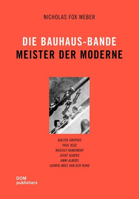 Weber, Nicholas Fox: Die Bauhaus-Bande. Meister der Moderne
