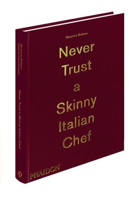 Bottura, Massimo/Francescana, Osteria: Never Trust A Skinny Italian Chef