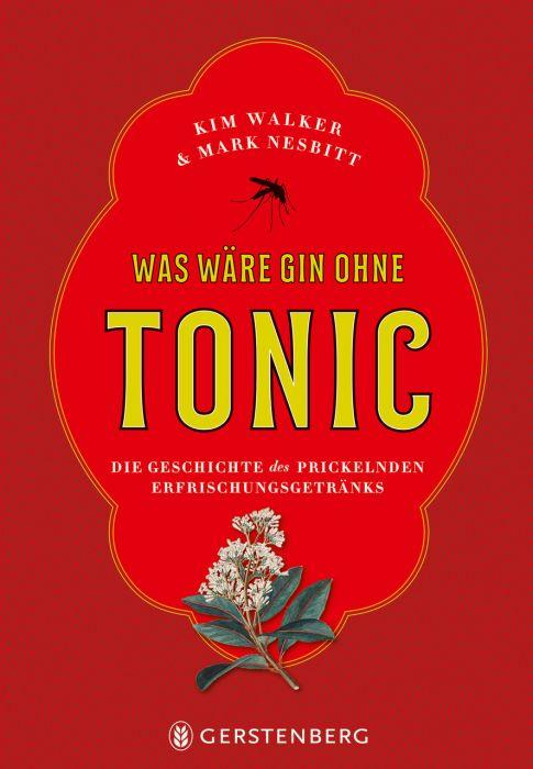 Walker, Kim/Nesbitt, Mark: Was wäre Gin ohne Tonic?