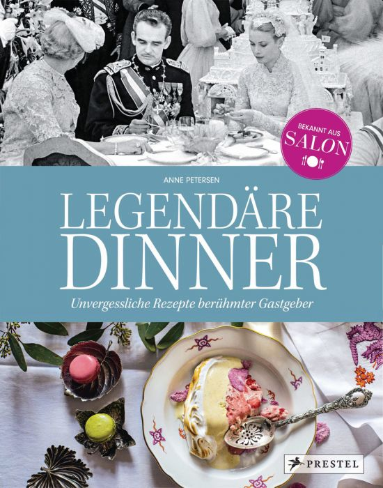 : Legendäre Dinner: Unvergessliche Rezepte berühmter Gastgeber -
