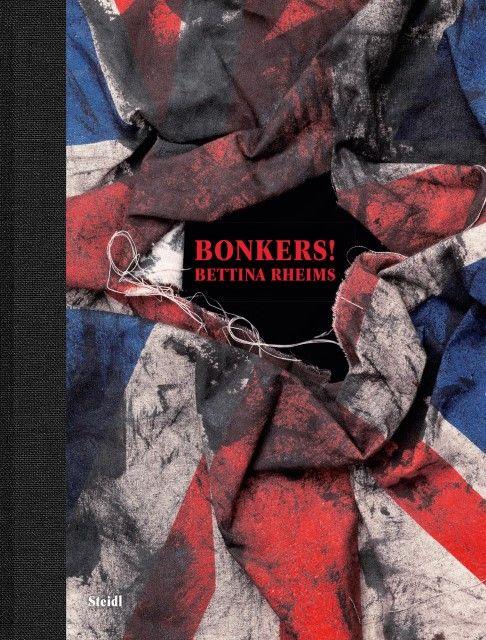 Rheims, Bettina: Bonkers! A Fortnight in London