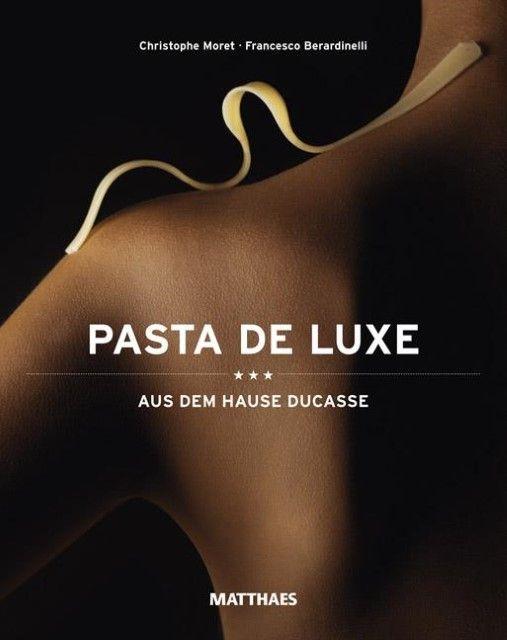 Moret, Christophe/Berardinelli, Francesco: Pasta de Luxe