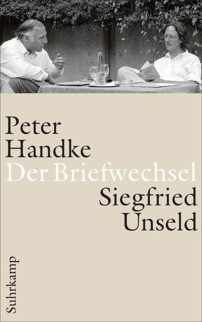 Handke, Peter/Unseld, Siegfried: Peter Handke - Siegfried Unseld