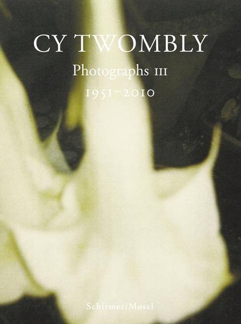 Twombly, Cy/Amelunxen, Hubertus von: Photographs III 1951-2010