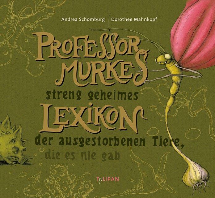 Schomburg, Andrea: Professor Murkes streng geheimes Lexikon der ausgestorbenen Tiere, die es nie gab