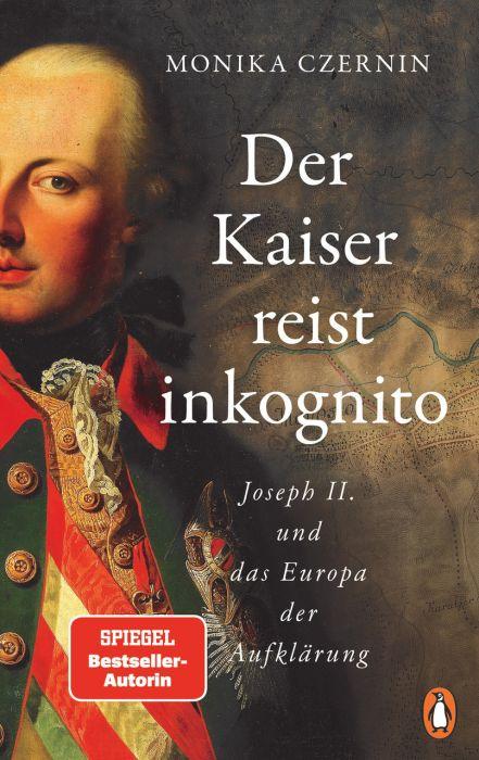 Czernin, Monika: Der Kaiser reist inkognito