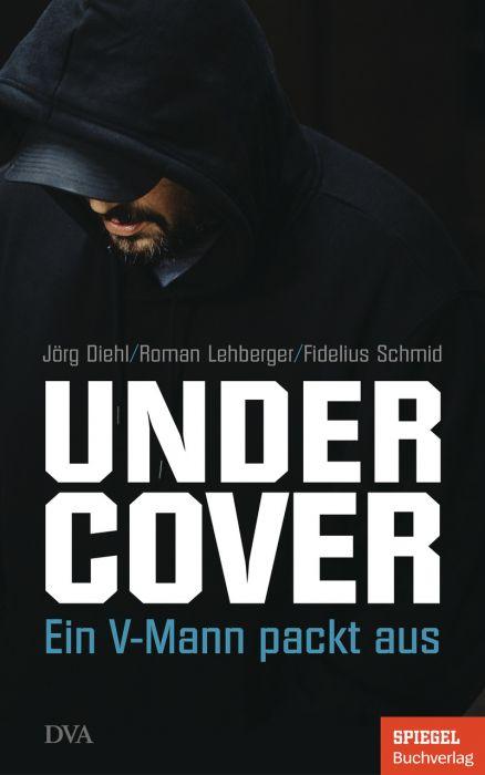 Diehl, Jörg/Lehberger, Roman/Schmid, Fidelius: Undercover