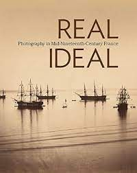 : Real Ideal, Photography In Mid-Nineteenth-Century France