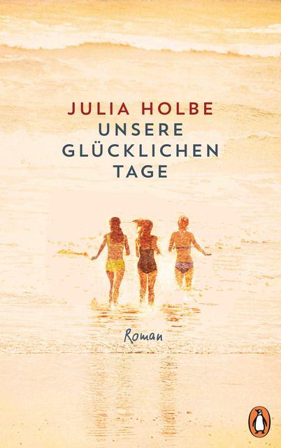 Holbe, Julia: Unsere glücklichen Tage