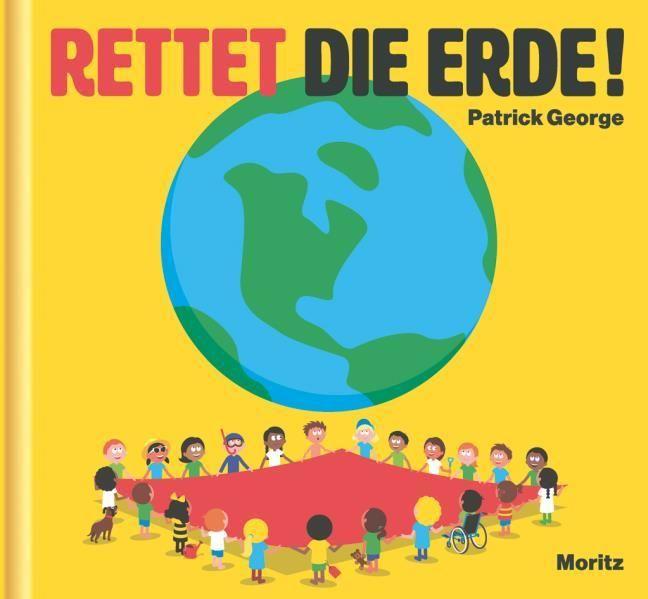 George, Patrick: Rettet die Erde!