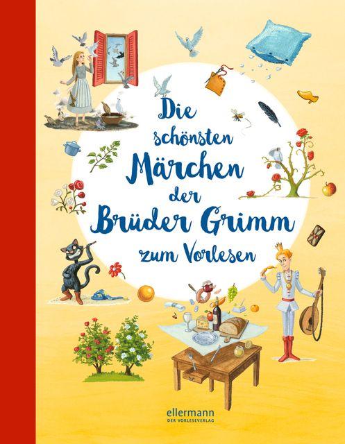 Grimm, Jacob und Wilhelm: Die schönsten Märchen der Brüder Grimm zum Vorlesen