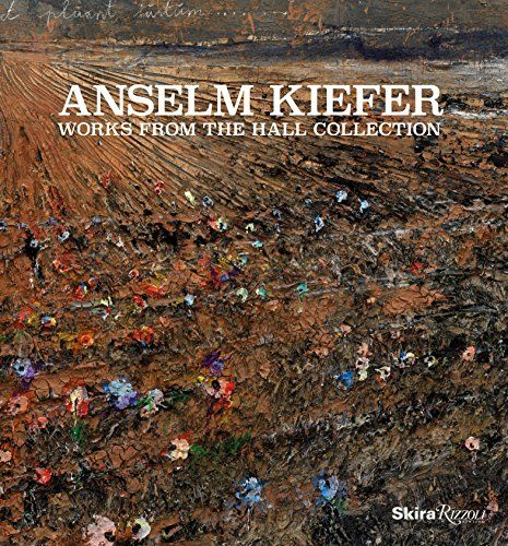 Hall Art Foundation: Anselm Kiefer Works From The Hall Collection