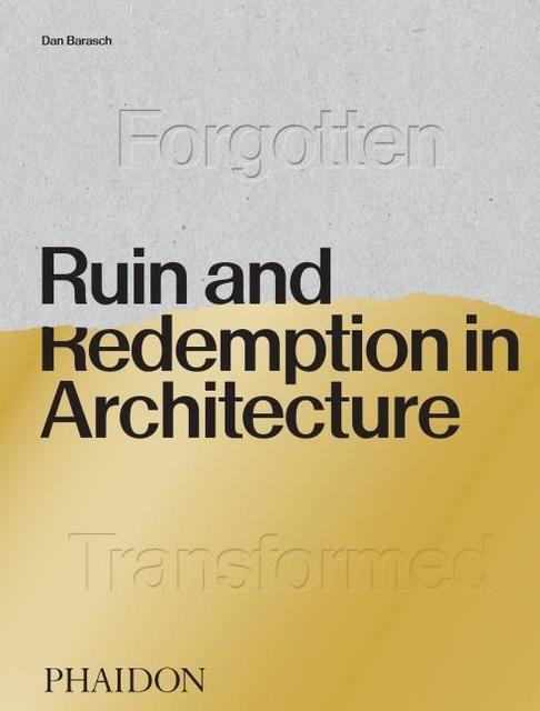 Barasch, Daniel/Thuras, Dylan: Ruin and Redemption in Architecture