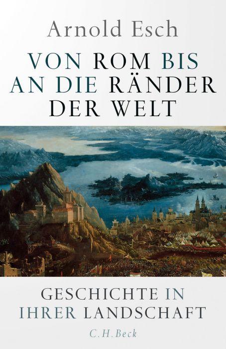 Esch, Arnold: Von Rom bis an die Ränder der Welt