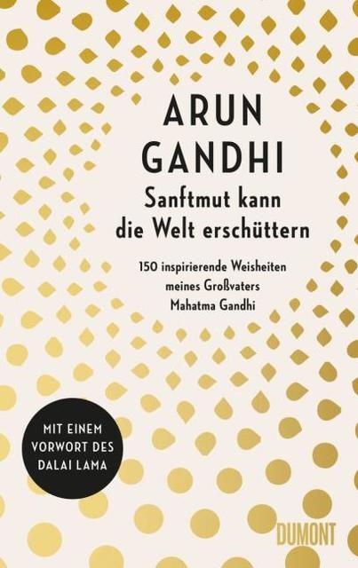 Gandhi, Arun: Sanftmut kann die Welt erschüttern