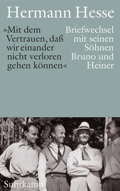 Hesse, Hermann: 'Mit dem Vertrauen, dass wir einander nicht verloren gehen können' - Briefwechsel mit seinen Söhnen Bruno und Heiner