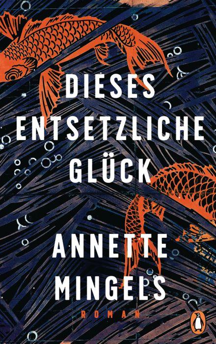 Mingels, Annette: Dieses entsetzliche Glück