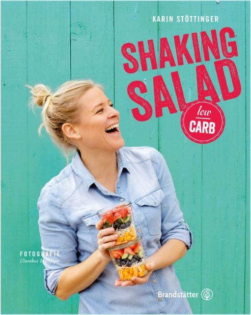 Stöttinger, Karin/Wittmann, Silvia/Höss-Knakal, Alexander: Shaking Salad Low Carb