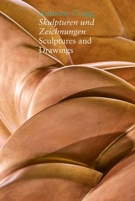 Cragg, Antony: Skulpturen und Zeichnungen/Sculptures and Drawings
