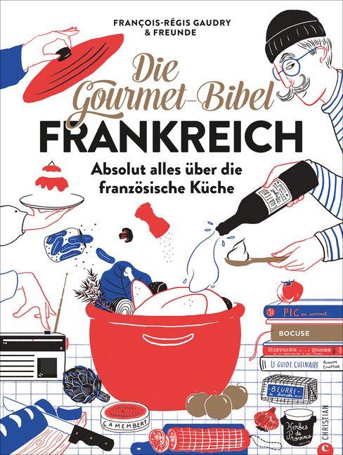 Gaudry, François-Régis: Die Gourmet-Bibel Frankreich