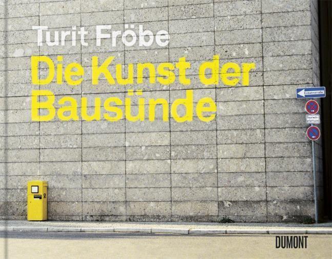 Fröbe, Turit: Die Kunst der Bausünde