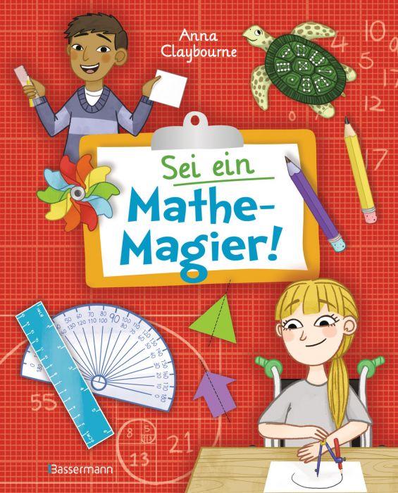 Claybourne, Anna: Sei ein Mathe-Magier! Mit Rätseln, Experimenten, Spielen und Basteleien in die Welt der Mathematik eintauchen. Für Kinder ab 8 Jahren