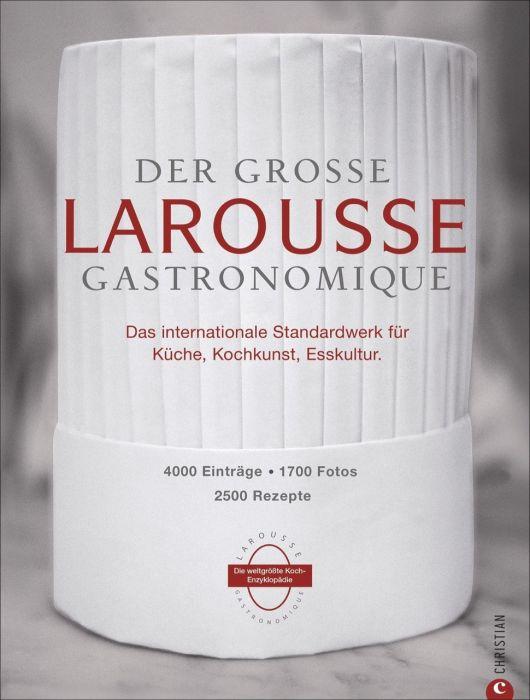 : Der große Larousse Gastronomique. Das internationale Standardwerk für Küche, Kochkunst, Esskultur.